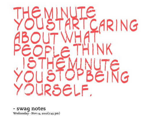 Quotes About Not Caring What Others Think: Quotes About Being Yourself And Not Caring. QuotesGram