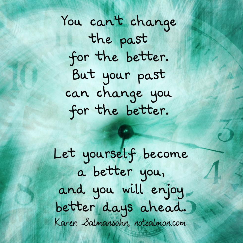 Quotes About Change For The Better: Yuo Can T Change The Past Quotes. QuotesGram