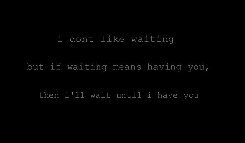 Quotes About Waiting For Someone You Love: Quotes About Waiting For Someone To Text You. QuotesGram