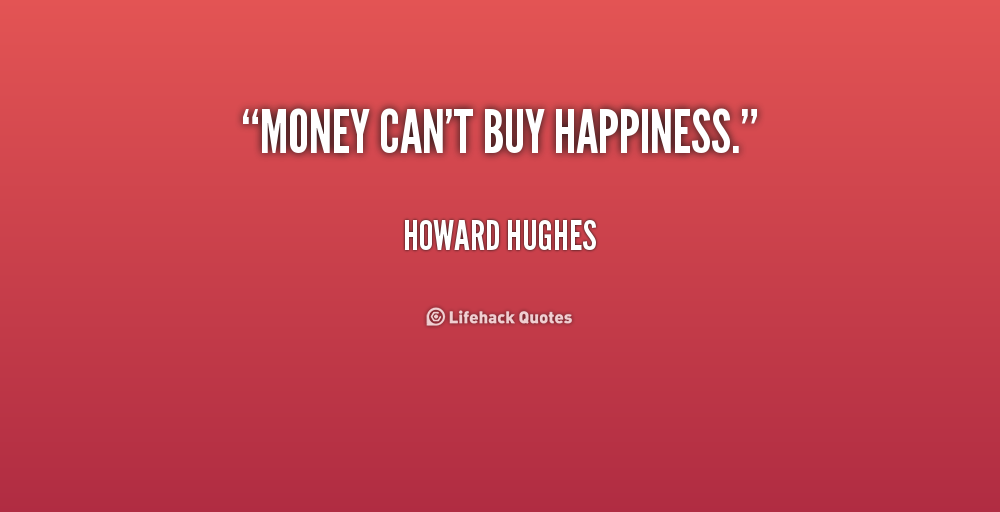 Money cant buy happiness essay
