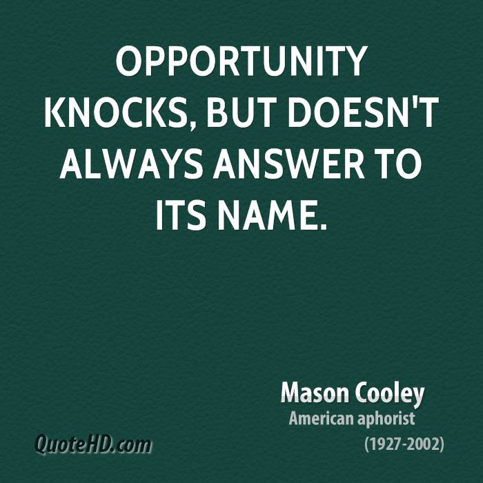 Opportunity knocks once for all