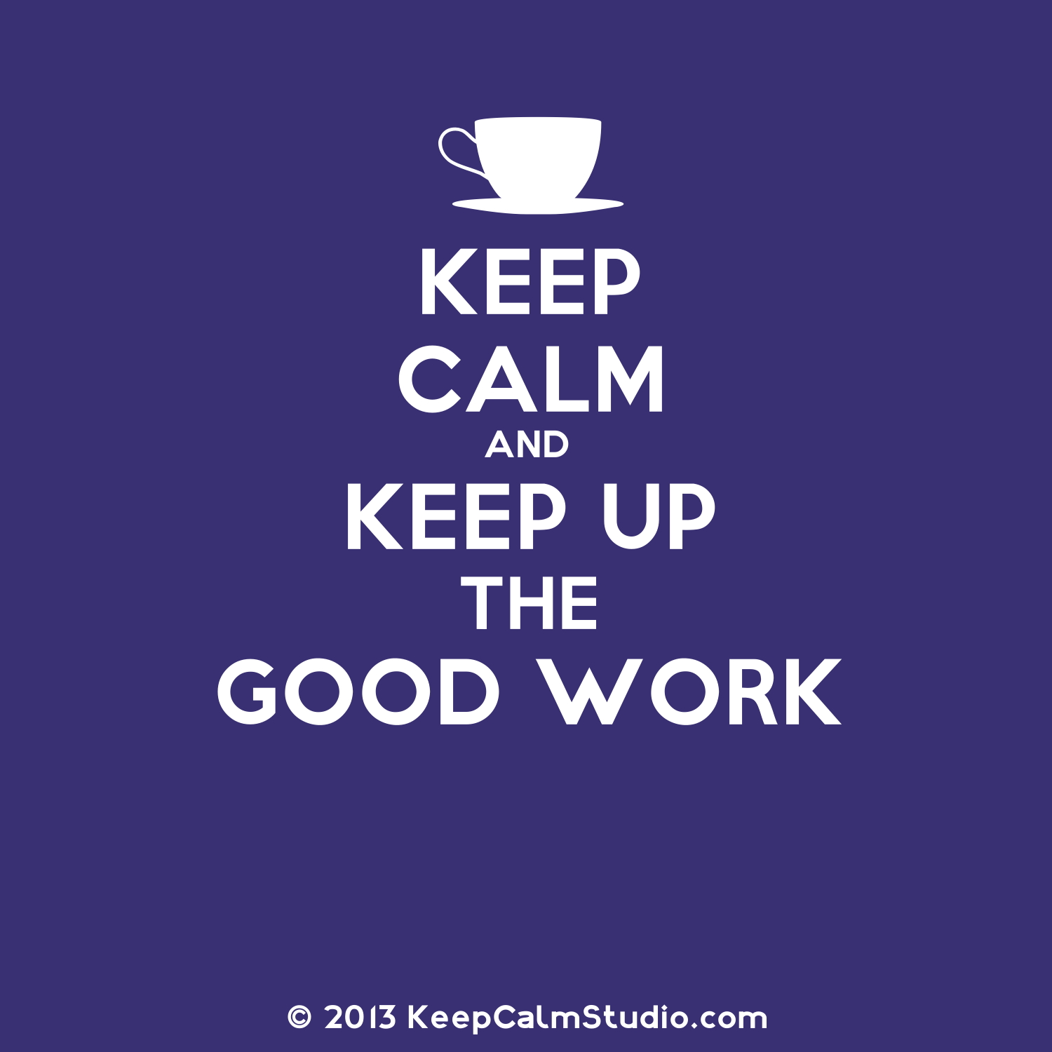 Good Work Done Quotes: Keep Up The Great Work Quotes. QuotesGram