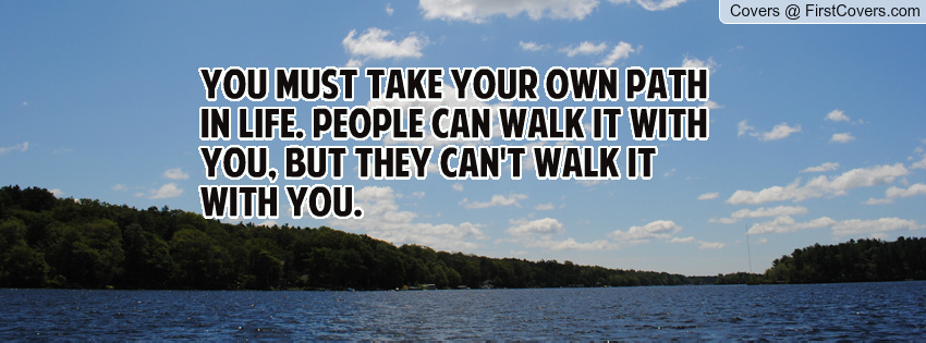 Quotes About Taking Your Own Path. QuotesGram