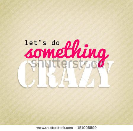 Doing something crazy