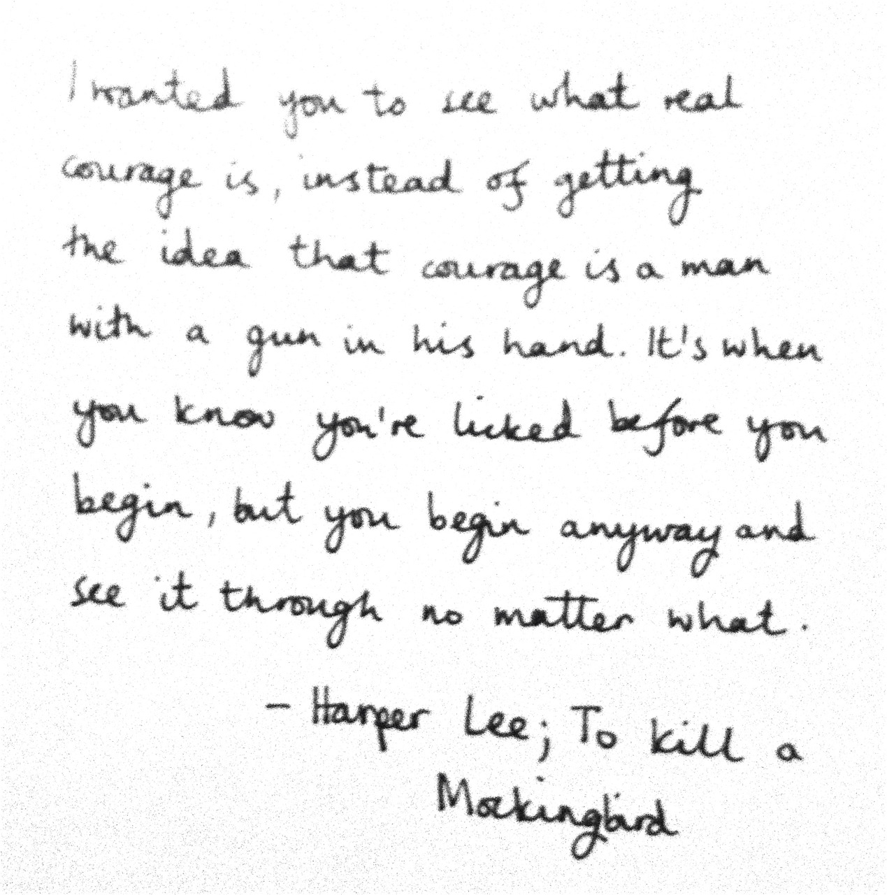to kill a mockingbird and courage Free essay: harper lee's to kill a mockingbird is a timeless novel that has been both accepted and refused by many readers to kill a mockingbird took place.