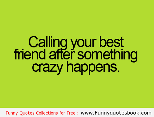 Being Crazy Funny Quotes About Best Friends. QuotesGram