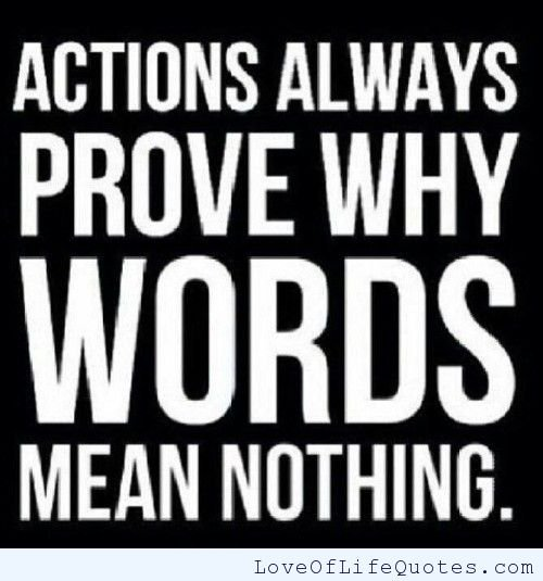 actions vs words This has come up a few times now, but when a character says something and then takes an action that completely contradicts it, which do you believe.