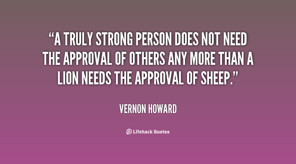 Quotes About Not Needing Approval. QuotesGram
