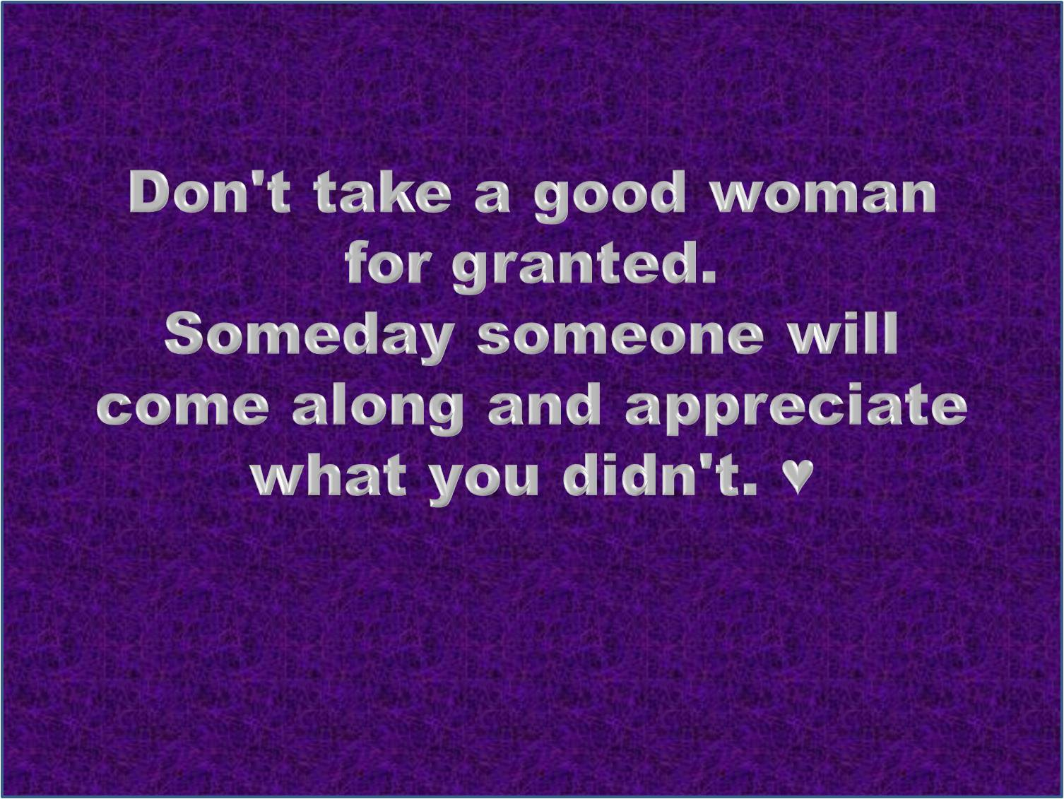 Quotes About Being Taken For Granted Quotesgram: Women Taking For Granted Quotes. QuotesGram