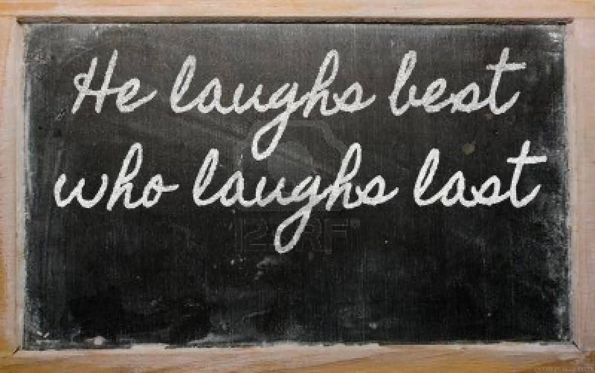 he who laughs last laughs best Definition of he who laughs last, laughs longest in the idioms dictionary he who laughs last, laughs longest phrase what does he who laughs last, laughs longest expression mean definitions by the largest idiom dictionary.