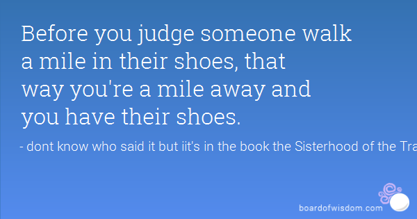 Walking A Mile In Someones Shoes Quotes. QuotesGram