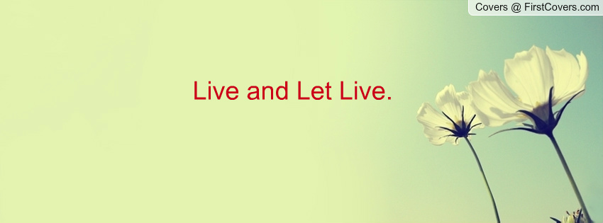 live and let live speech Social life depends upon this concept of 'live and let live' society means a group of people living together every person has his own likes and dislikes, his own tastes, his own temperament.