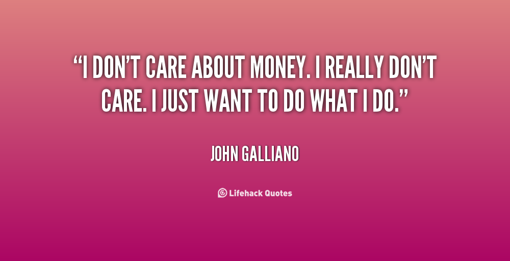 John Money Quotes Quotesgram: I Really Dont Care Quotes. QuotesGram
