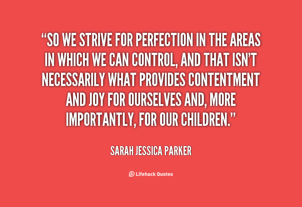 striving for perfection Parents need to encourage a generation of children who have become obsessed with perfection to recognise when what they have done is 'good enough.