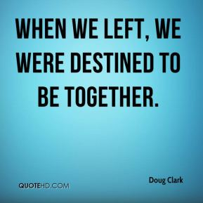 Doug Henry Ford >> Destined To Be Together Quotes. QuotesGram