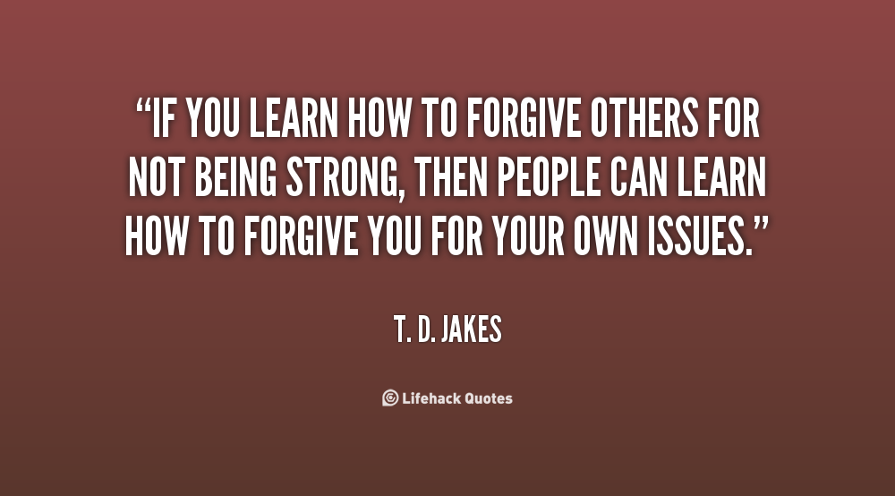 Td Jakes Quotes On Family: Learn To Forgive Quotes. QuotesGram