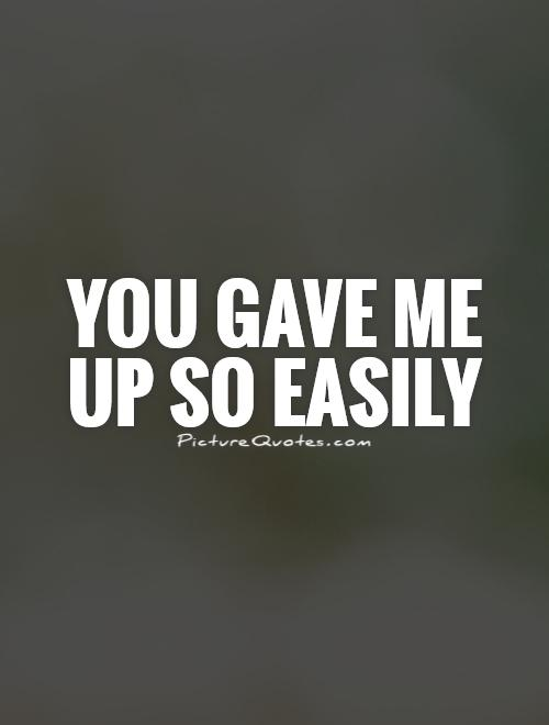 You Gave Up On Me Quotes. QuotesGram