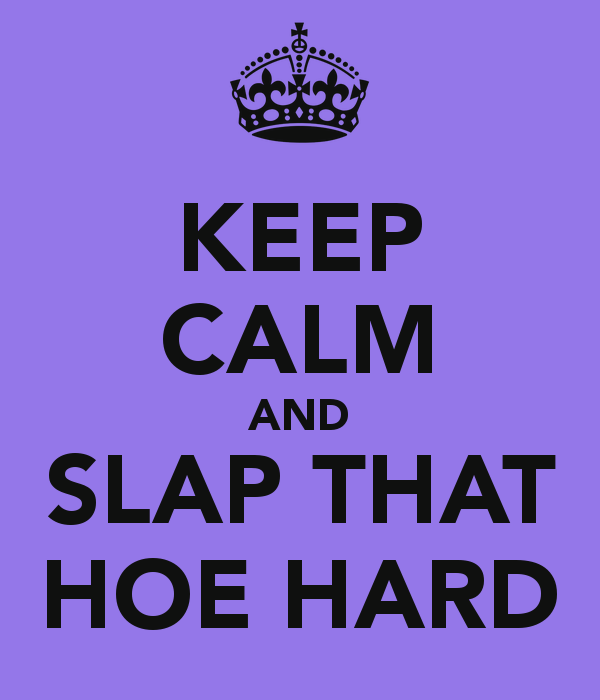 Hoe Quotes: Slap A Hoe Quotes. QuotesGram