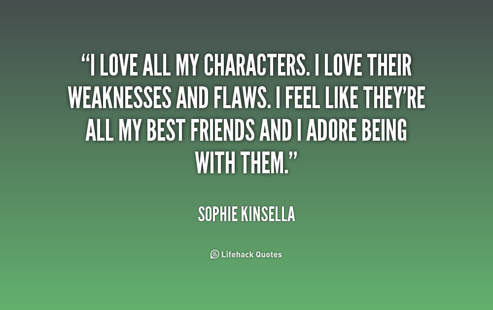 Sophie Kinsella Quote You Can Want And Want And Want But: I Love My Flaws Quotes. QuotesGram