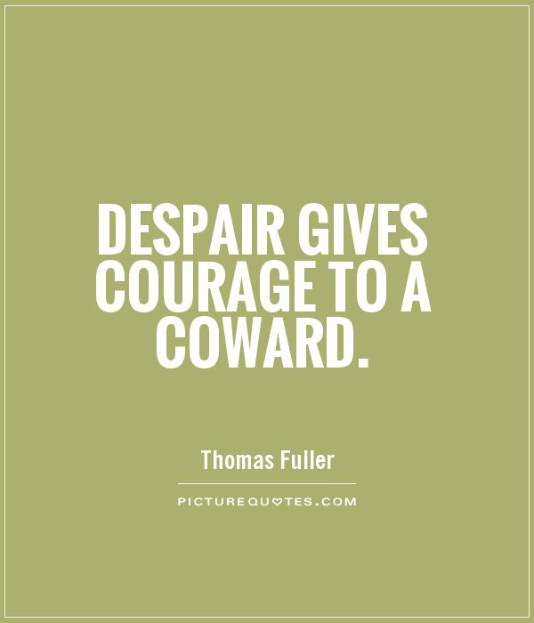 Despair Quotes: Funny Quotes About Cowards. QuotesGram