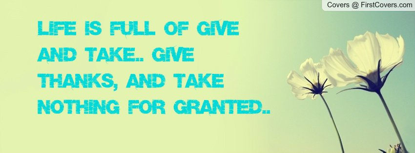 Quotes About Being Taken For Granted Quotesgram: Take Nothing For Granted Quotes. QuotesGram
