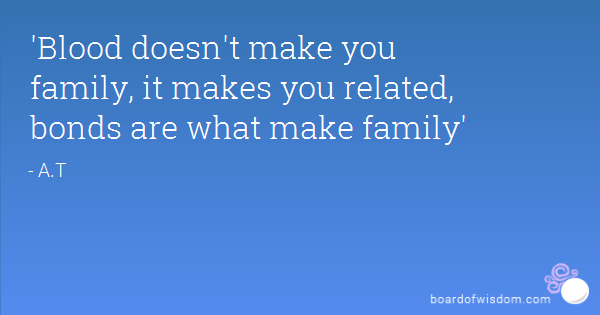 Blood Doesnt Make You Family Quotes. QuotesGram