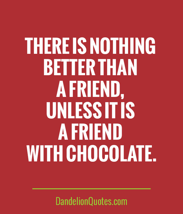 Photo Quotes About Friendship: Quotes About Friendship And Chocolate. QuotesGram
