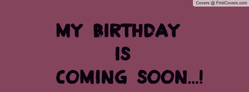 Baby Girl Coming Soon Quotes Quotesgram: My Birthday Is Coming Quotes. QuotesGram