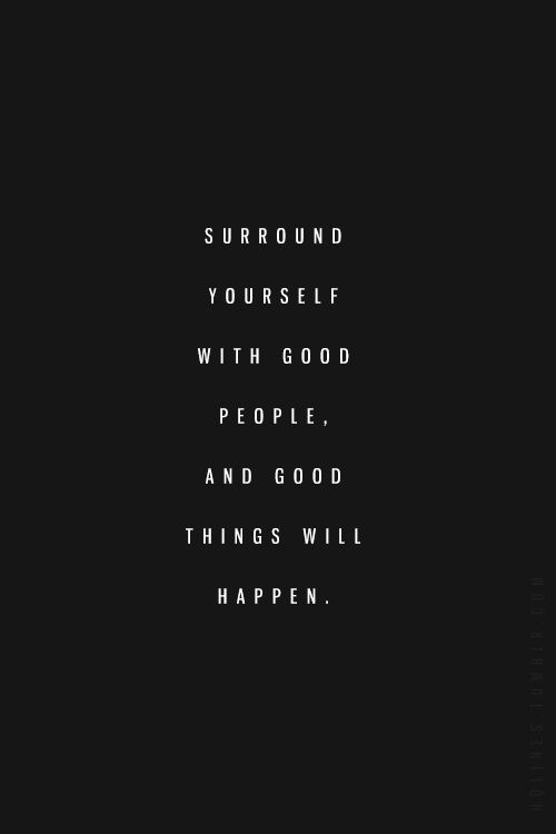 Good People Quotes: Surround Yourself With Good People Quotes. QuotesGram
