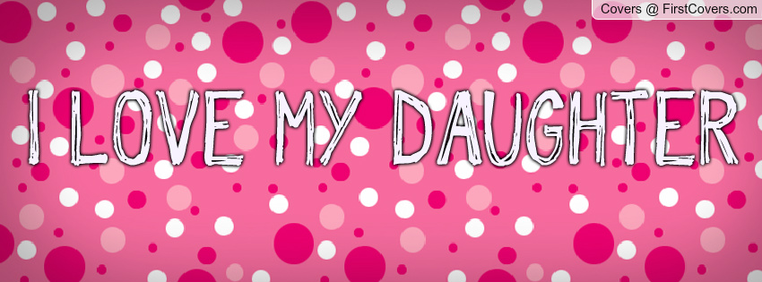 Daughter Quotes For Facebook: I Love My Daughter Quotes For Facebook. QuotesGram