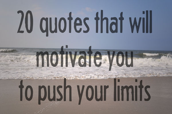 pushing your limits essay Your physical limits reveal your mental limits  you want to see how far you can really push your limits - both physical and mental you take them on - even.