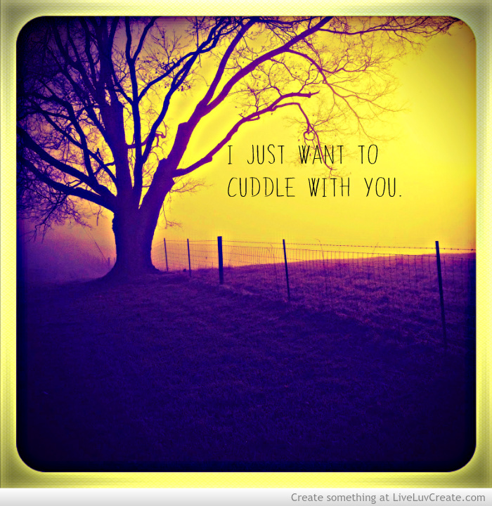 I Just Wanna Cuddle With You Quotes: I Want To Cuddle With You Quotes. QuotesGram