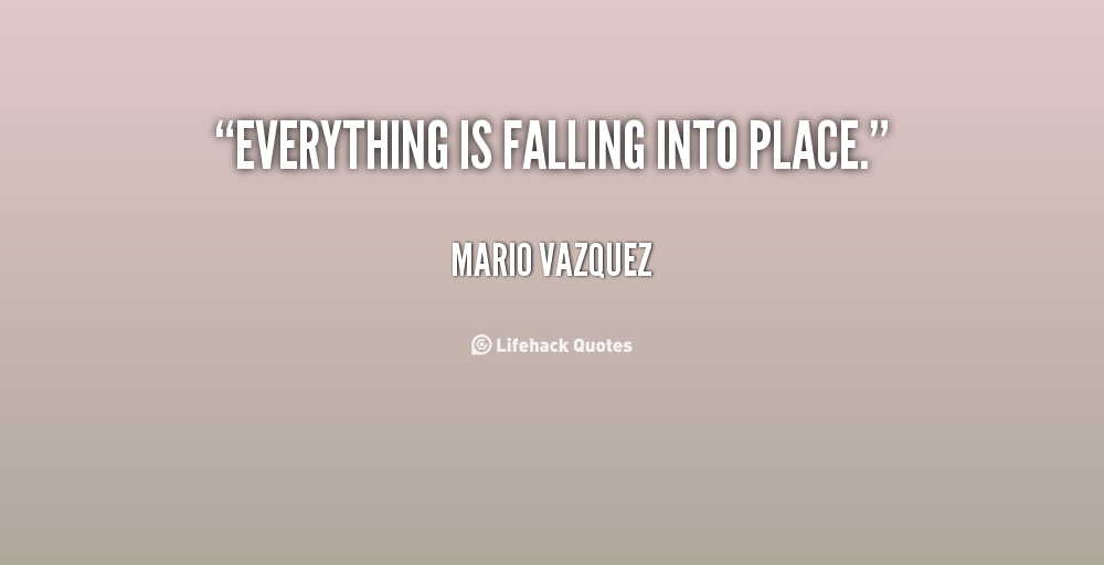 Everything Will Fall Into Place Quotes. QuotesGram