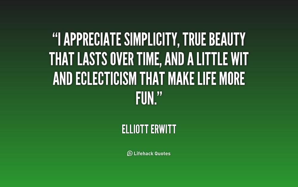 264014272-quote-Elliott-Erwitt-i-appreciate-simplicity-true-beauty-that-lasts-157708.png