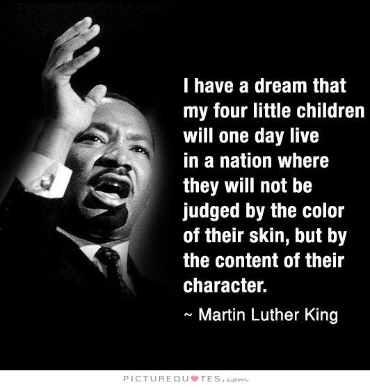 i have a dream that one I have a dream that my four little children will one day live in a nation where they will not be judged by the color of their skin but by the content of their character aug 26, 7:43 pm edt .