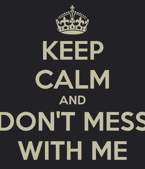 Messed Up Life Quotes: Dont Mess With Me Quotes And Sayings. QuotesGram