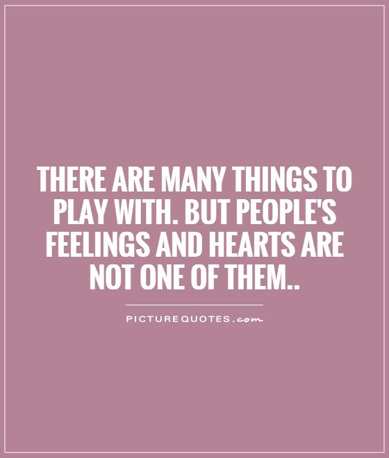 Emotions Quotes: Dont Play With Peoples Feelings Quotes. QuotesGram