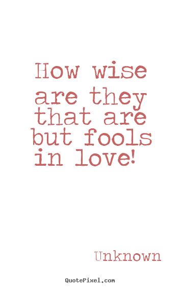 Quotes About Love Unknown : Unknown Quotes About Love. QuotesGram