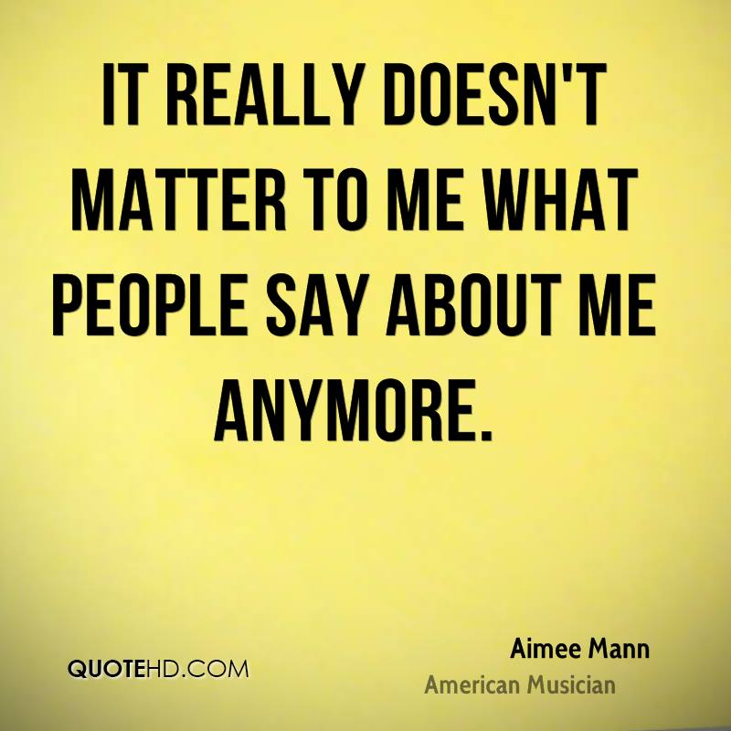 No Matter What People Say Quotes: It Doesnt Matter Anymore Quotes. QuotesGram