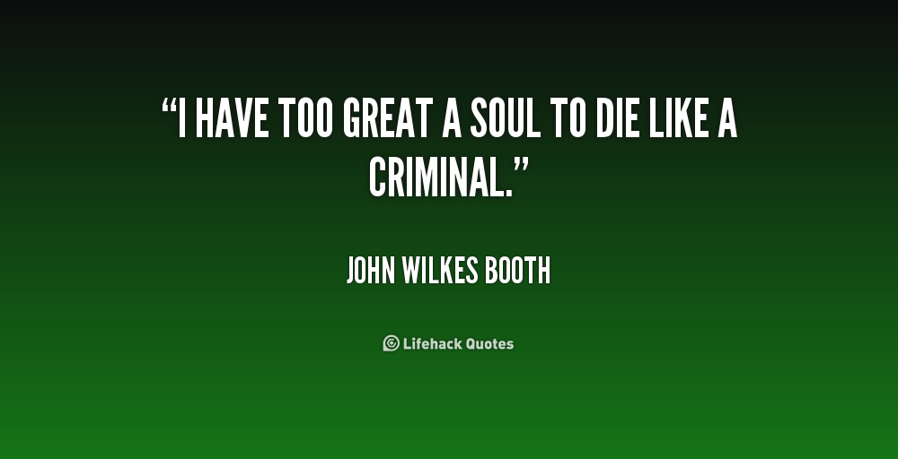 Inspirational Picture Quotes Or Great Souls: John Wilkes Booth Quotes. QuotesGram