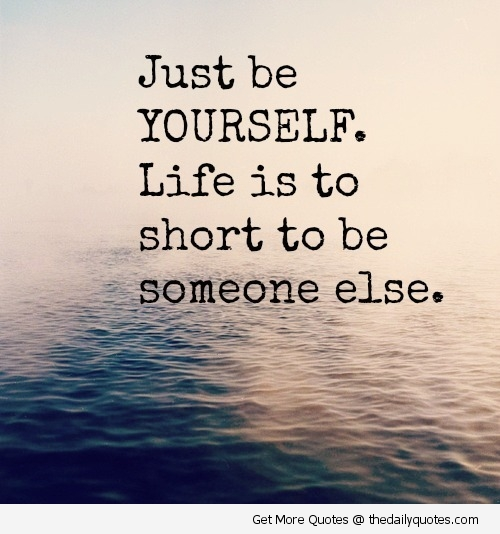 Best Quotes About Life And Love: Be Yourself Inspirational Quotes. QuotesGram