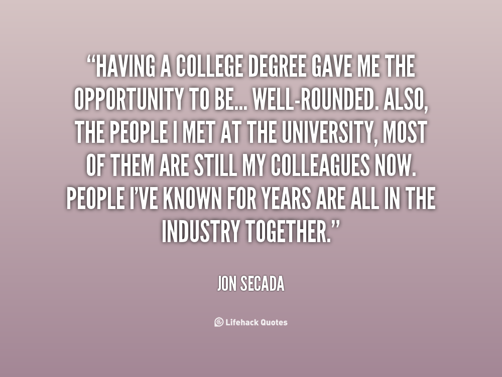 why getting my degree is important to me Learn how a degree could help you in your professional and personal life   most important decisions of your life and will definitely shape your future career   better health outcomes, by being less likely to smoke, more likely to exercise,  and.