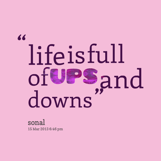 ups and downs in school life We experience different seasons in life overcoming the ups and downs of life - part 1 featured overcoming the ups and downs of life - part 1 bookmark listen later share download audio we experience different seasons in life.