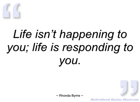 1809382453-life-isnt-happening-to-you-rhonda-byrne.jpg
