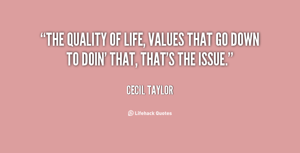 Values Life Quotes: Quality Of Life Quotes. QuotesGram