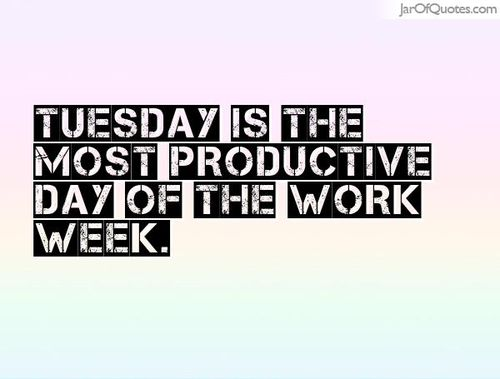 Quotes About Tuesday Work Week. QuotesGram