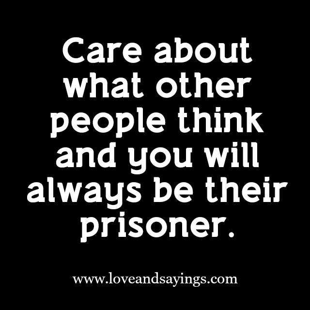 Quotes About Not Caring What Others Think: What Other People Think Quotes. QuotesGram
