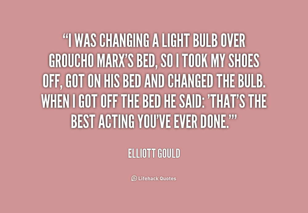 Quotes About Light Bulbs: Elliott Gould Quotes. QuotesGram
