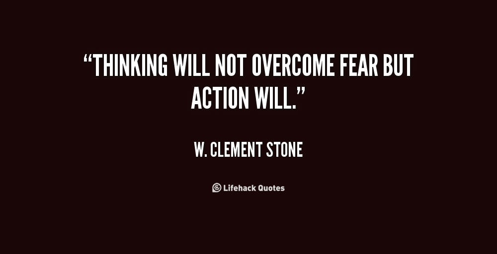 Thinking will not overcome fear but action will essay help
