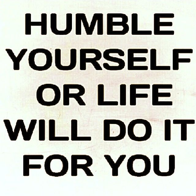 Be Humble Or Get Humbled: Being Humble Quotes Humility. QuotesGram